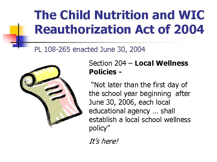 The Child Nutrition and WIC Reauthorization Act of 2004 PL 108 -265 enacted June