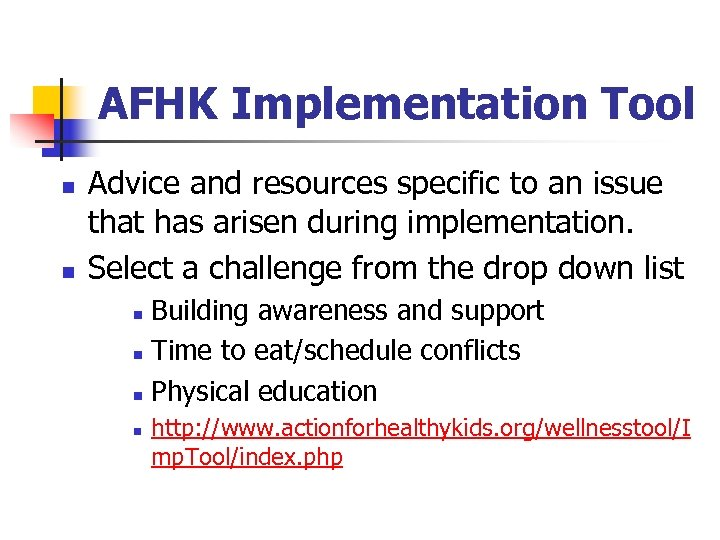 AFHK Implementation Tool n n Advice and resources specific to an issue that has
