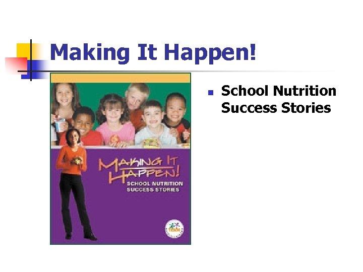 Making It Happen! n School Nutrition Success Stories