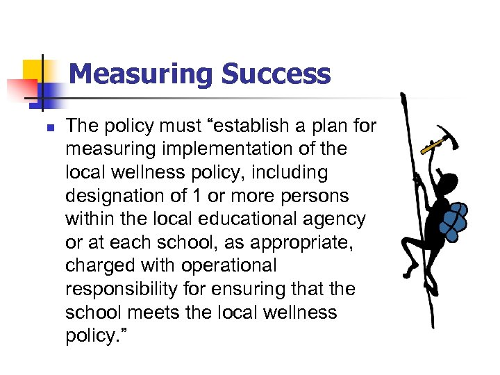 """Measuring Success n The policy must """"establish a plan for measuring implementation of the"""