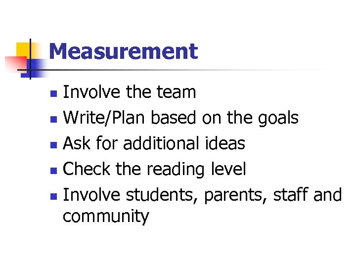 Measurement Involve the team n Write/Plan based on the goals n Ask for additional