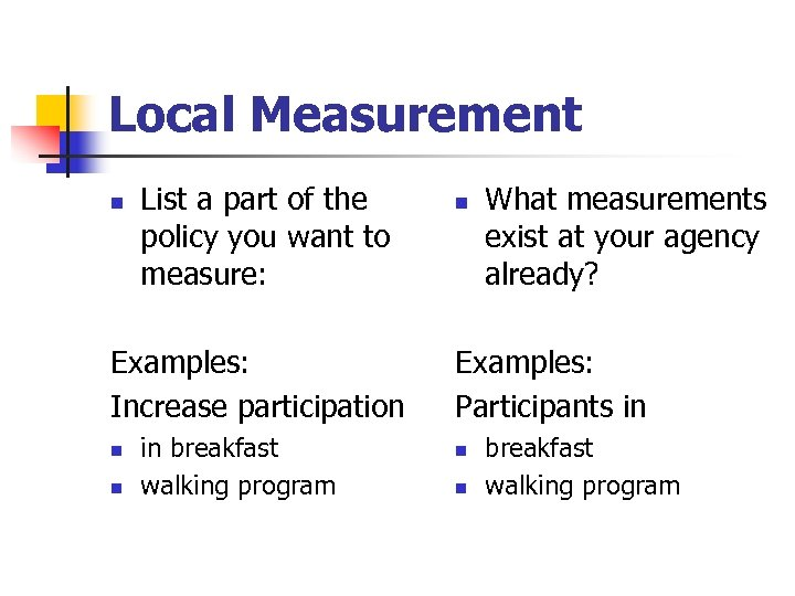 Local Measurement n List a part of the policy you want to measure: Examples: