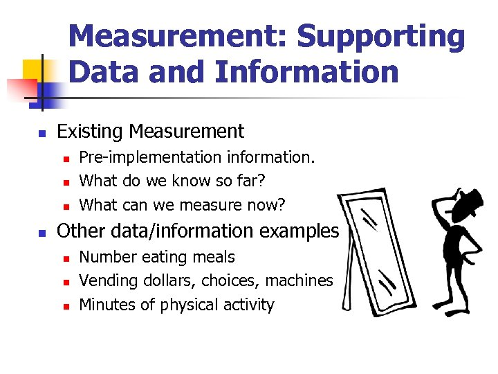 Measurement: Supporting Data and Information n Existing Measurement n n Pre-implementation information. What do