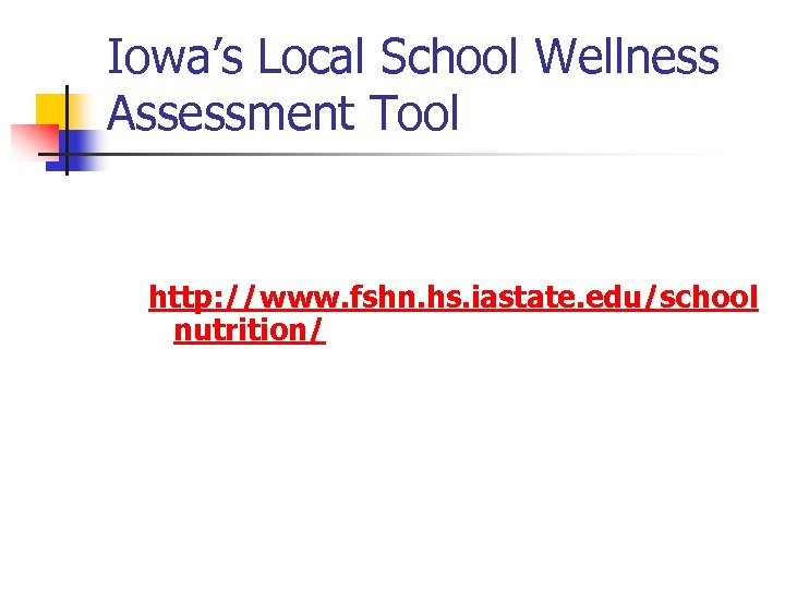 Iowa's Local School Wellness Assessment Tool http: //www. fshn. hs. iastate. edu/school nutrition/