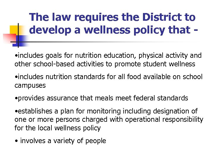 The law requires the District to develop a wellness policy that • includes goals