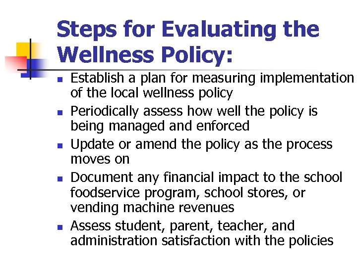 Steps for Evaluating the Wellness Policy: n n n Establish a plan for measuring