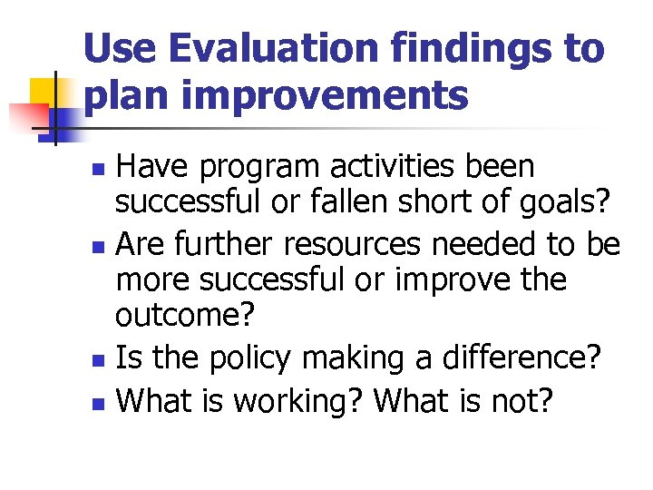 Use Evaluation findings to plan improvements Have program activities been successful or fallen short