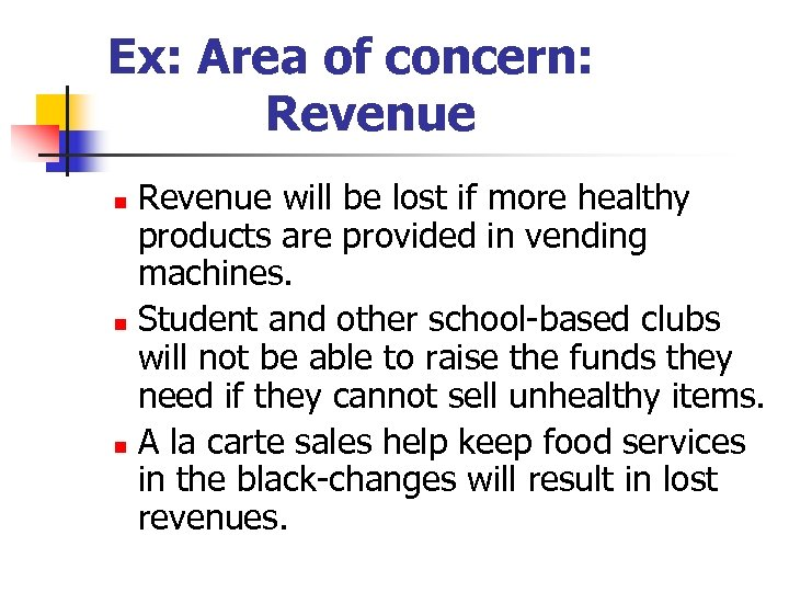 Ex: Area of concern: Revenue will be lost if more healthy products are provided