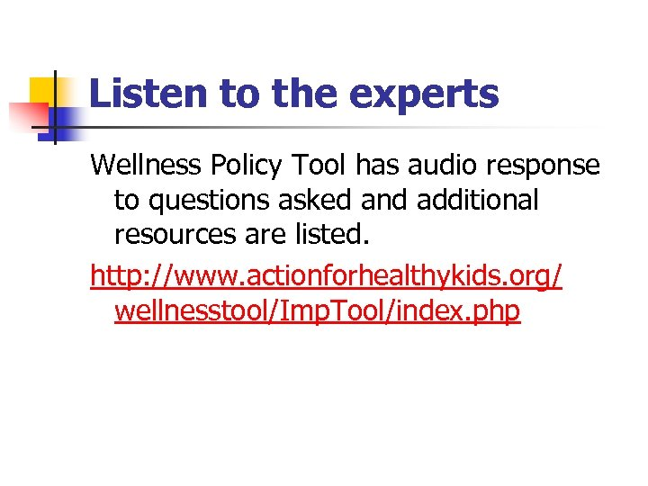 Listen to the experts Wellness Policy Tool has audio response to questions asked and