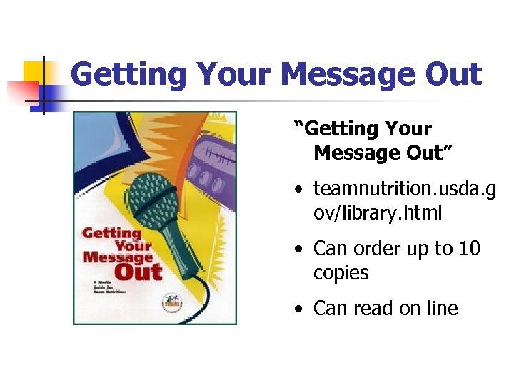 """Getting Your Message Out """"Getting Your Message Out"""" • teamnutrition. usda. g ov/library. html"""