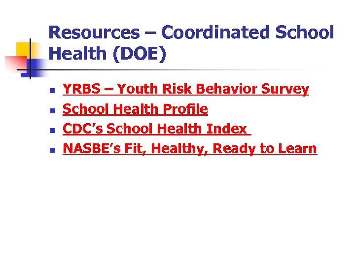 Resources – Coordinated School Health (DOE) n n YRBS – Youth Risk Behavior Survey
