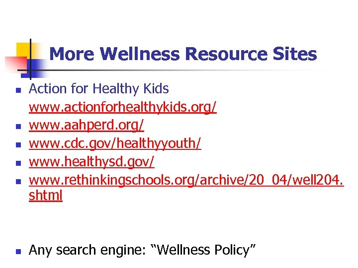 More Wellness Resource Sites n n n Action for Healthy Kids www. actionforhealthykids. org/