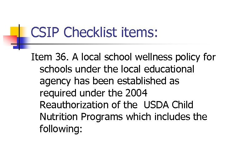 CSIP Checklist items: Item 36. A local school wellness policy for schools under the