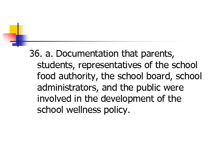 36. a. Documentation that parents, students, representatives of the school food authority, the school