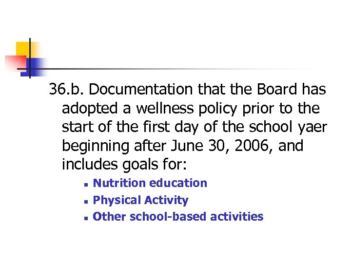 36. b. Documentation that the Board has adopted a wellness policy prior to the