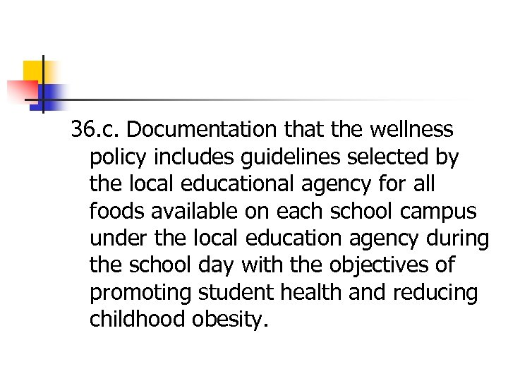 36. c. Documentation that the wellness policy includes guidelines selected by the local educational