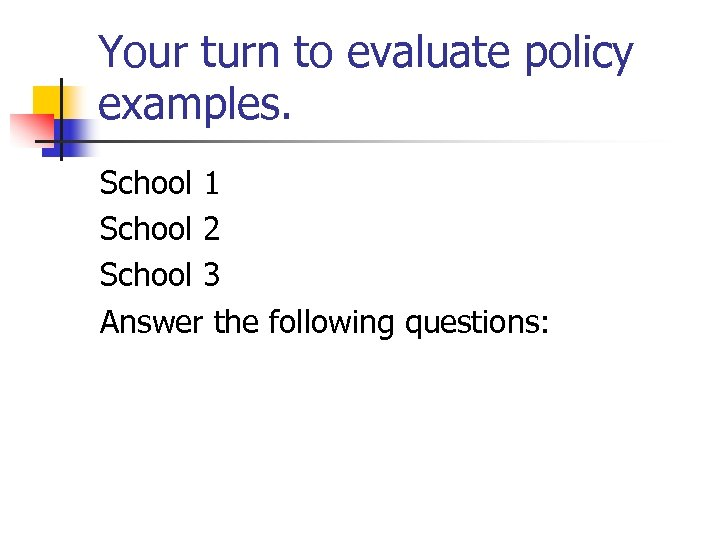 Your turn to evaluate policy examples. School 1 School 2 School 3 Answer the