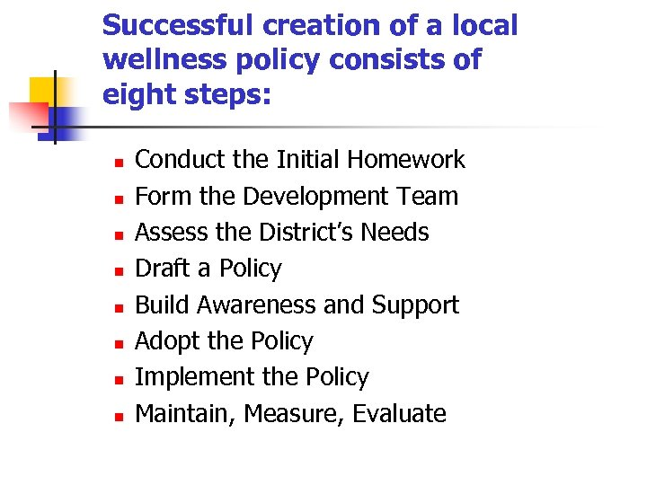 Successful creation of a local wellness policy consists of eight steps: n n n