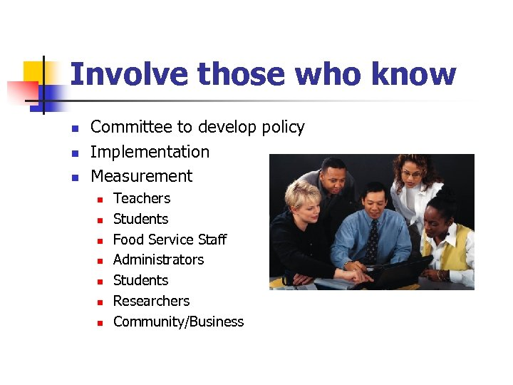 Involve those who know n n n Committee to develop policy Implementation Measurement n