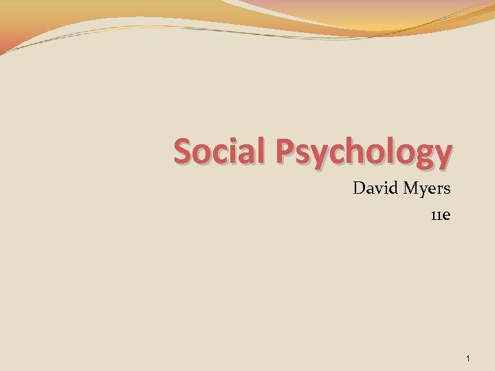 Social Psychology David Myers 11 e 1