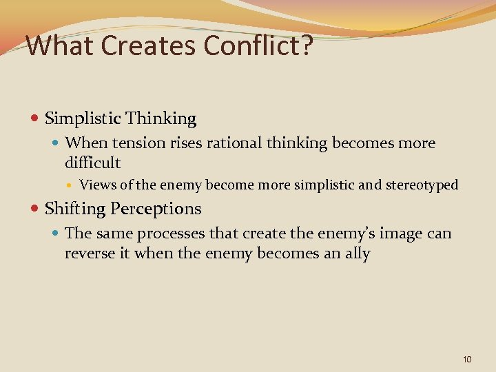 What Creates Conflict? Simplistic Thinking When tension rises rational thinking becomes more difficult Views