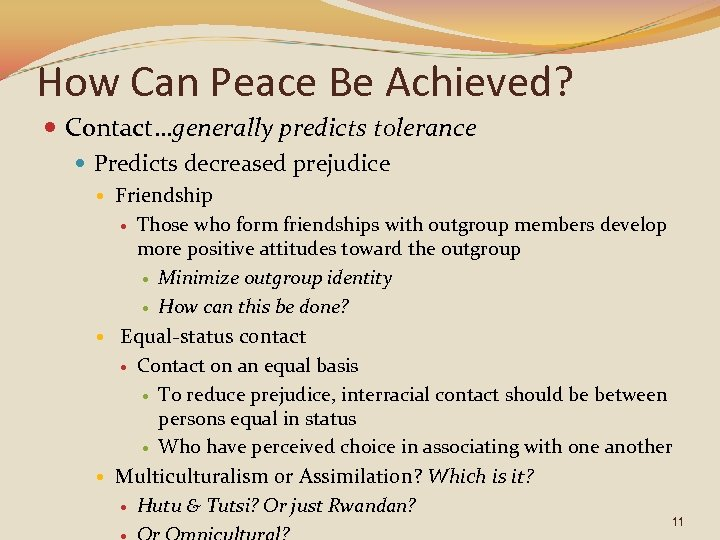 How Can Peace Be Achieved? Contact…generally predicts tolerance Predicts decreased prejudice Friendship Those who