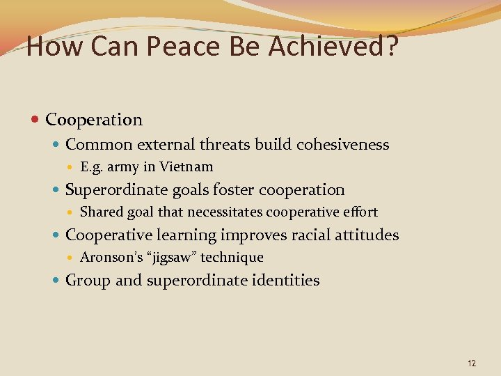 How Can Peace Be Achieved? Cooperation Common external threats build cohesiveness E. g. army