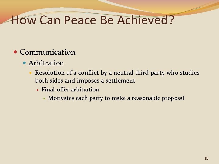 How Can Peace Be Achieved? Communication Arbitration Resolution of a conflict by a neutral
