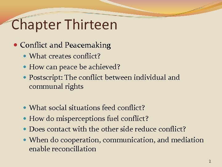 Chapter Thirteen Conflict and Peacemaking What creates conflict? How can peace be achieved? Postscript: