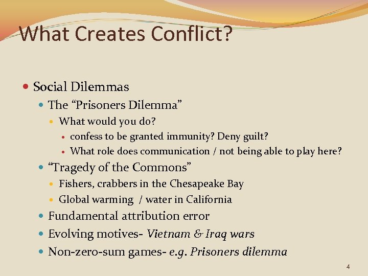 "What Creates Conflict? Social Dilemmas The ""Prisoners Dilemma"" What would you do? confess to"