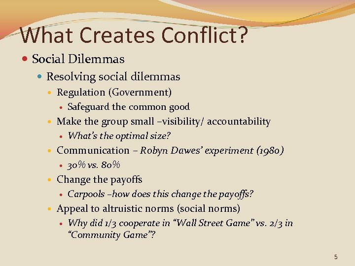 What Creates Conflict? Social Dilemmas Resolving social dilemmas Regulation (Government) Safeguard the common good