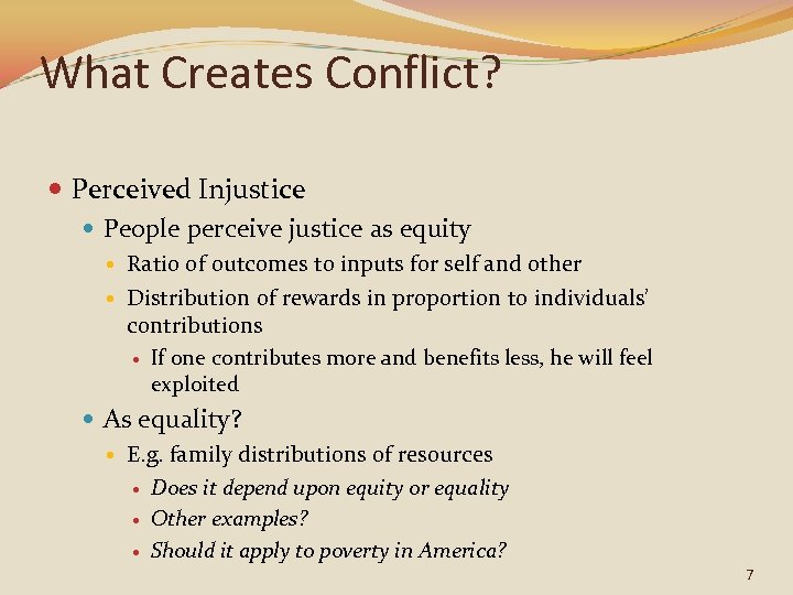 What Creates Conflict? Perceived Injustice People perceive justice as equity Ratio of outcomes to