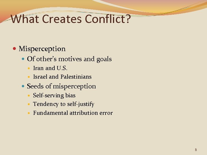 What Creates Conflict? Misperception Of other's motives and goals Iran and U. S. Israel