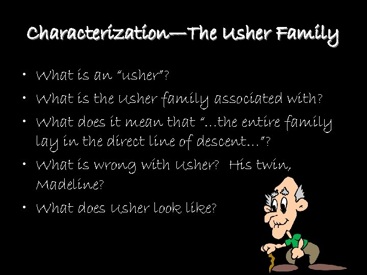 "Characterization—The Usher Family • What is an ""usher""? • What is the Usher family"