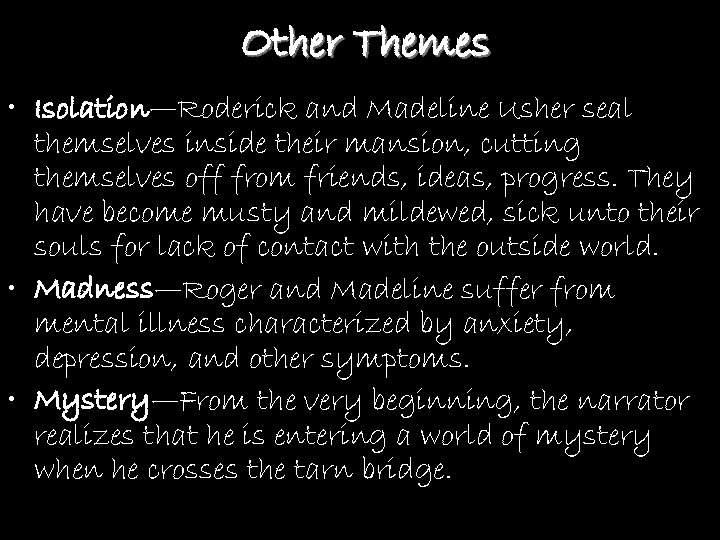 Other Themes • Isolation—Roderick and Madeline Usher seal themselves inside their mansion, cutting themselves