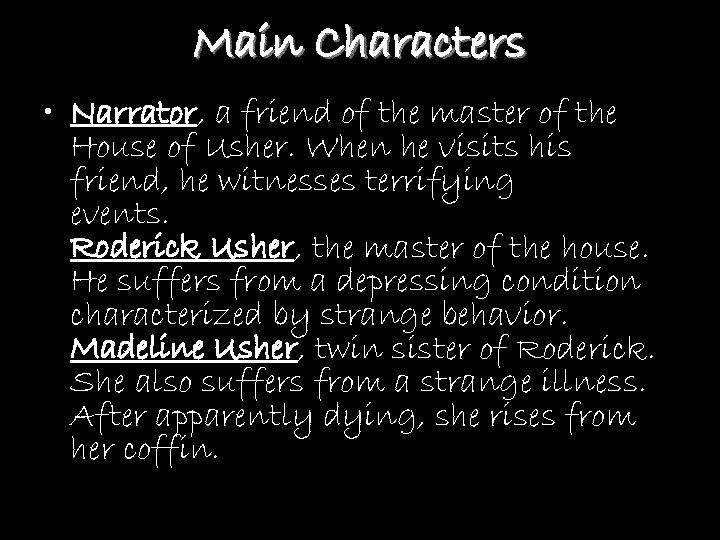 Main Characters • Narrator, a friend of the master of the House of Usher.