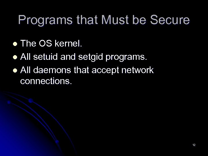 Programs that Must be Secure The OS kernel. l All setuid and setgid programs.