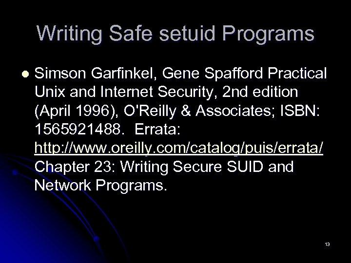 Writing Safe setuid Programs l Simson Garfinkel, Gene Spafford Practical Unix and Internet Security,