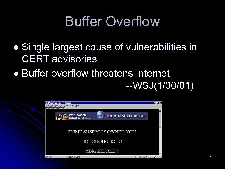 Buffer Overflow Single largest cause of vulnerabilities in CERT advisories l Buffer overflow threatens