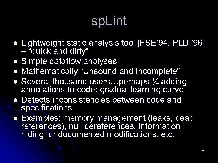 sp. Lint l l l Lightweight static analysis tool [FSE' 94, PLDI' 96] –