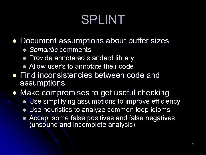 SPLINT l Document assumptions about buffer sizes l l l Semantic comments Provide annotated