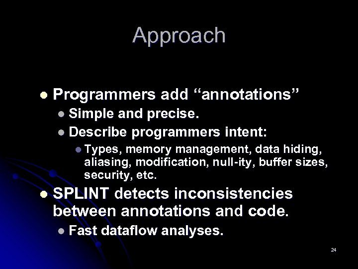 """Approach l Programmers add """"annotations"""" l Simple and precise. l Describe programmers intent: l"""