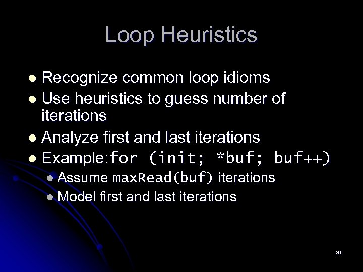Loop Heuristics Recognize common loop idioms l Use heuristics to guess number of iterations