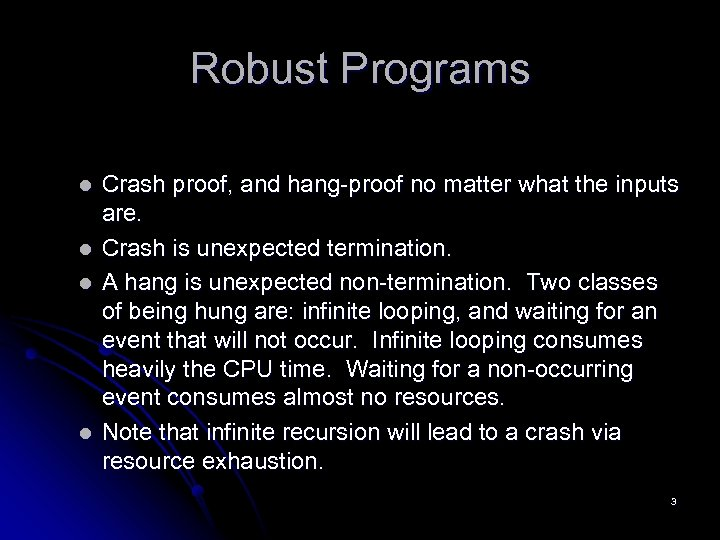 Robust Programs l l Crash proof, and hang-proof no matter what the inputs are.