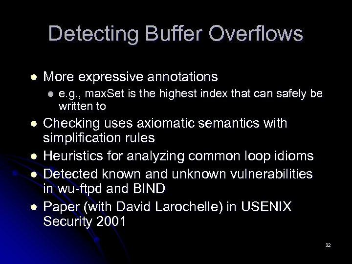 Detecting Buffer Overflows l More expressive annotations l l l e. g. , max.