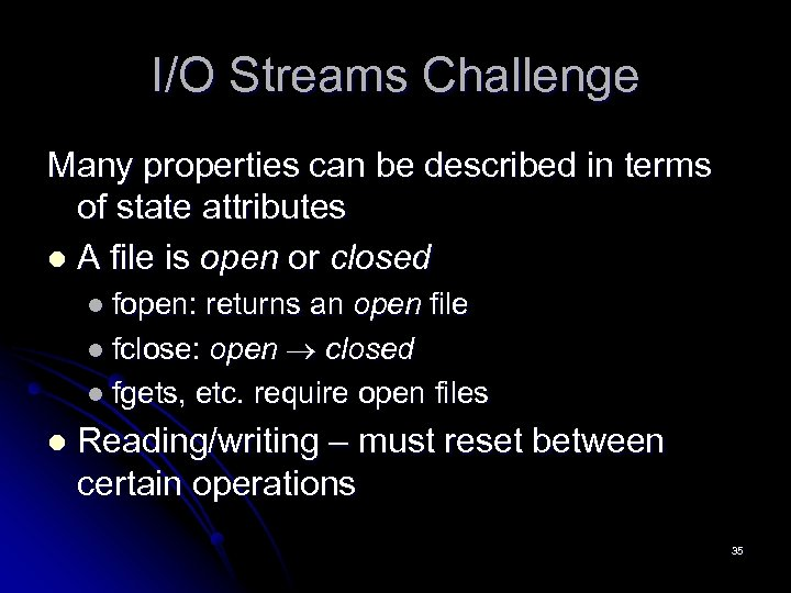 I/O Streams Challenge Many properties can be described in terms of state attributes l