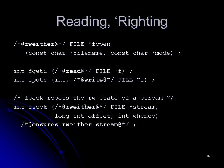 Reading, 'Righting /*@rweither@*/ FILE *fopen (const char *filename, const char *mode) ; int fgetc