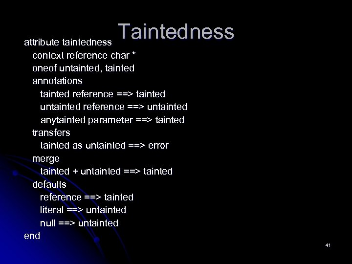 Taintedness attribute taintedness context reference char * oneof untainted, tainted annotations tainted reference ==>