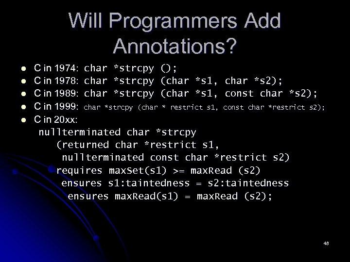 Will Programmers Add Annotations? l l l C in 1974: char *strcpy (); C
