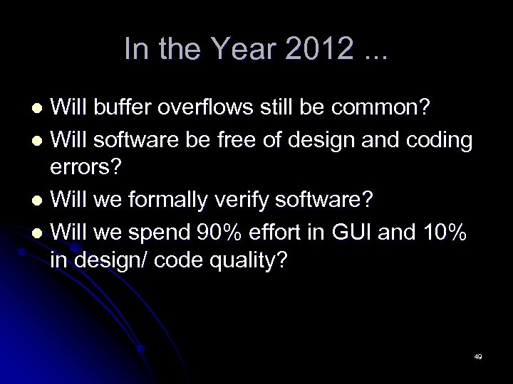 In the Year 2012. . . Will buffer overflows still be common? l Will